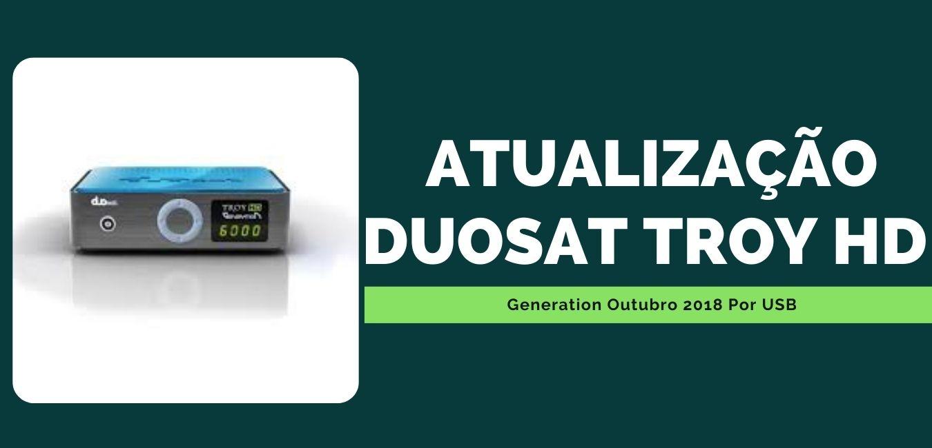 atualização duosat troy hd generation outubro 2018