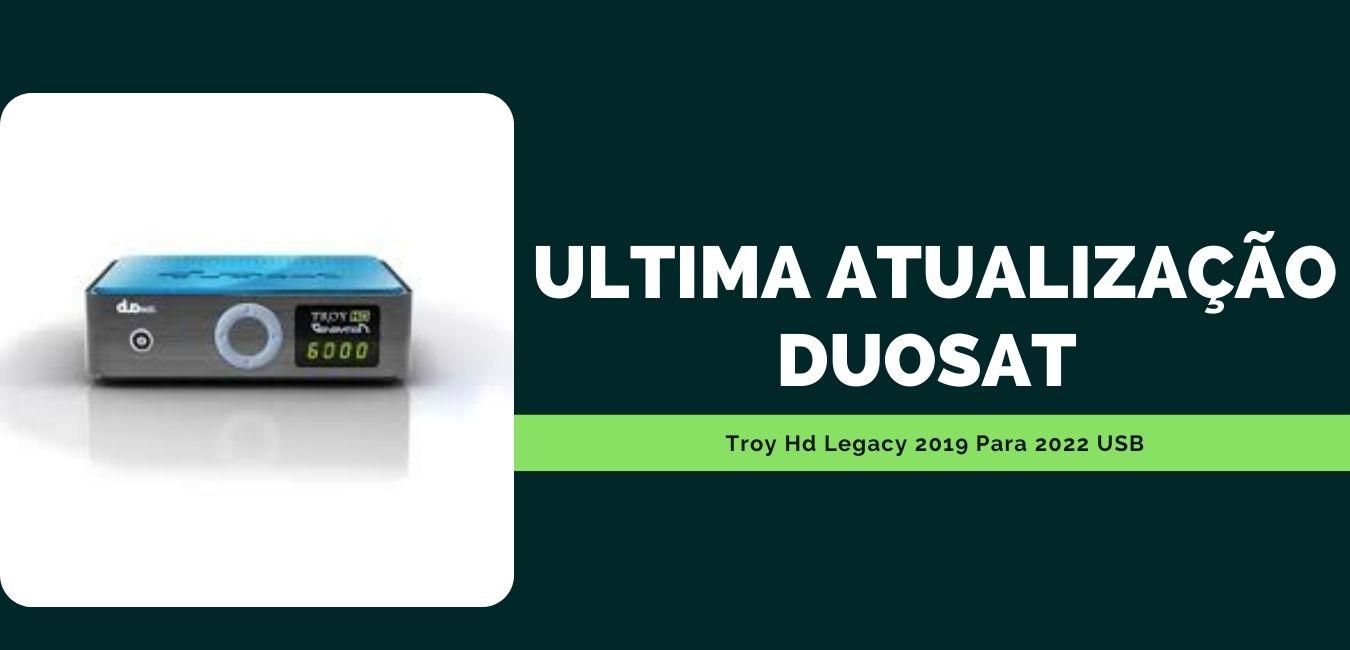 Ultima Atualização Duosat Troy Hd Legacy 2019